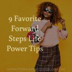 9 Favorite Forward Steps Life Power Tips